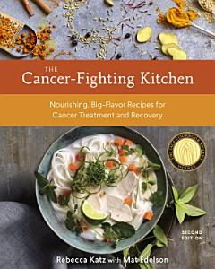 The Cancer Fighting Kitchen  Second Edition Book