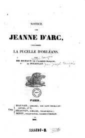 Notice sur Jeanne d'Arc, surnomme la pucelle d'Orleans. par --- et (Jean Joseph Francois) Poujoulat. - Paris, Beauvais (usw.) 1837