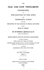 The Old and New Testament Connected, in the History of the Jews and Neighbouring Nations: From the Declension of the Kingdoms of Israel and Judah, to the Time of Christ, Volume 1