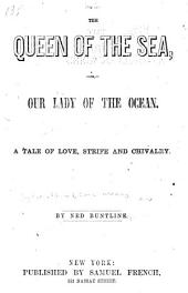 The Queen of the Sea, Or, Our Lady of the Ocean: A Tale of Love, Strife and Chivalry