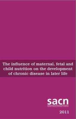 The influence of maternal, fetal and child nutrition on the development of chronic disease in later life