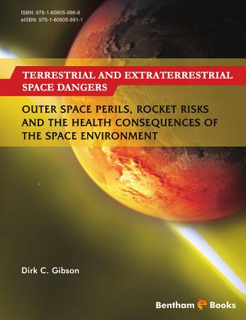 Terrestrial and Extraterrestrial Space Dangers  Outer Space Perils  Rocket Risks and the Health Consequences of the Space Environment PDF
