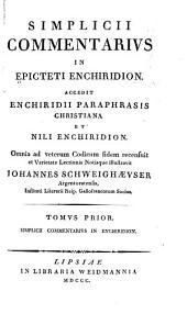 Simplicii commentarivs in Epicteti Enchiridion: Accedit Enchiridii paraphrasis Christiana et Nili Enchiridion, Volume 1