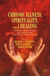 Chronic Illness, Spirituality, and Healing: Diverse Disciplinary, Religious, and Cultural Perspectives