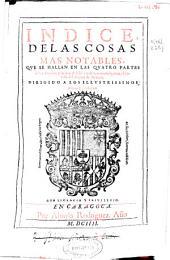 Indice de las cosas mas notables que se hallan en las quatro partes de los Annales y las dos de Geronímo Çurita...