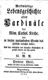 Merkwürdige Lebensgeschichte aller Cardinäle der röm. cath. Kirche, die in diesem jetztlaufenden Seculo das Zeitliche verlassen haben: Band 3