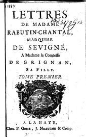 Lettres de madame Rabutin-Chantal, marquise de Sevigné, a madame la comtesse de Grignan, sa fille