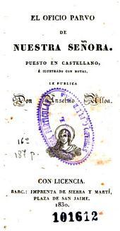 El Oficio parvo de Nuestra Señora: puesto en castellano, é ilustrado con notas