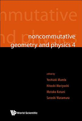 Noncommutative Geometry And Physics 4   Workshop On Strings  Membranes And Topological Field Theory PDF