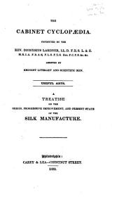 A Treatise on the Origin, Progressive Improvement and Present State of the Silk Manufacture