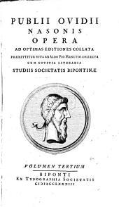 Opera: Ad Optimas Editiones Collata : Praemittitur Vita Ab Aldo Pio Manutio Collecta ; Cum Notitia Literaria Studiis Societatis Bipontinae. 3