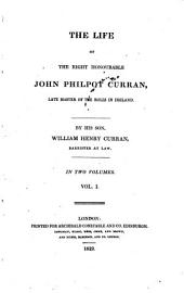 The Life of the Right Honourable John Philpot Curran, Late Master of the Rolls in Ireland: In Two Volumes, Volume 1