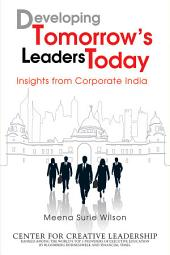 Developing Tomorrow's Leaders Today: Insights from Corporate India