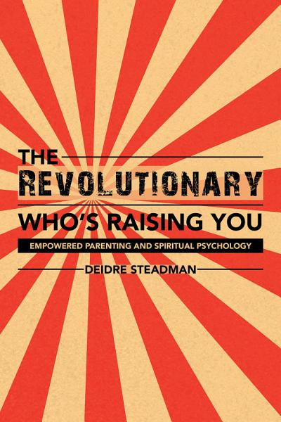 Download The Revolutionary Who   S Raising You Book