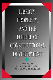 Liberty, Property, and the Future of Constitutional Development