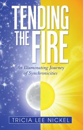 Tending the Fire: An Illuminating Journey of Synchronicities