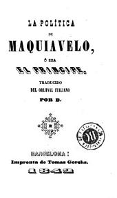 La Política de Maquiavelo, ó sea, El príncipe