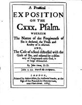 A Practical Exposition on the CXXX Psalm: Wherein the Nature of the Forgiveness of Sin is Declared, the Truth and Reality of it Asserted. And the Cause of a Soul Distressed with the Guilt of Sin, and Relieved by a Discovery of Forgiveness with God, is at Large Discoursed