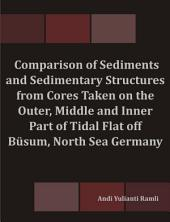 Comparison of Sediments and Sedimentary Structures from Cores Taken on the Outer, Middle and Inner Part of Tidal Flat off Büsum, North Sea Germany