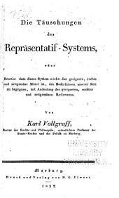 Die Täuschungen des Reprësentatif-Systems, oder Beweis: dass dieses System nicht das geeignete, rechte und zeitgemäse Mittel ist, den Bedürfnissen unserer Zeit zu begegnen, mit Andeutung der geeigneten, rechten und zeitgemäsen Reformen