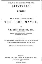 What is to be Done with Our Criminals?: A Letter to the Right Honorable the Lord Mayor