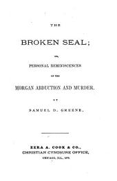 The Broken Seal: Or, Personal Reminiscenses of the Morgan Abduction and Murder, Volume 44; Volume 982
