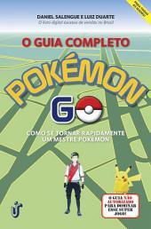O guia completo Pokémon Go: Como se tornar rapidamente um mestre Pokémon