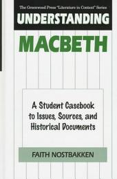 Understanding Macbeth: A Student Casebook to Issues, Sources, and Historical Documents