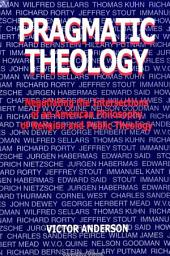Pragmatic Theology: Negotiating the Intersections of an American Philosophy of Religion and Public Theology