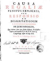Causa regaliae penitus explicata, seu Responsio ad dissertationem R.P.F. Natalis Alexandri de jure regaliae, ... Autore M.C.S. theologiae doctore