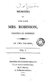 Memoirs of the Late Mrs. Mary Robinson, 1: Written by Herself, in Two Volumes