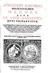 Athanasii Kircheri ... Magnes siue De arte magnetica opus tripartitum: quo vniuersa magnetis natura, eiusque in omnibus scientijs [et] artibus vsus, noua methodo explicatur ...