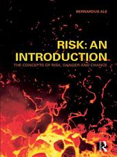 Risk: An Introduction: The Concepts of Risk, Danger and Chance