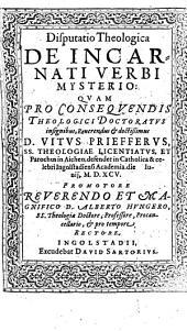 Disputatio theologica de incarnati verbi mysterio