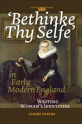 'Bethinke Thy Selfe' in Early Modern England: Writing Women's Identities