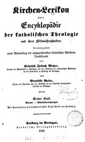 Kirchen-Lexikon, oder Encyklopädie der katholischen Theologie, herausg. von H.J. Wetzen und B. Welte: Volume 1