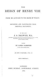 The Reign of Henry VIII from His Accession to the Death of Wolsey: Reviewed and Illustrated from Original Documents, Volume 2