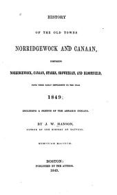 History of the Old Towns, Norridgewock and Canaan: Comprising Norridgewock, Canaan, Starks, Skowhegan, and Bloomfield, from Their Early Settlement to the Year 1849; Including a Sketch of the Abnakis Indians