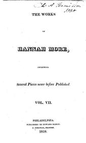 The Works of Hannah More: Including Several Pieces Never Before Published, Volume 7