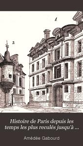 Histoire de Paris depuis les temps les plus reculés jusqu'à nos jours: Volume3