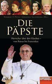 Die Päpste: Herrscher über den Glauben - von Petrus bis Franziskus - Ein SPIEGEL-Buch