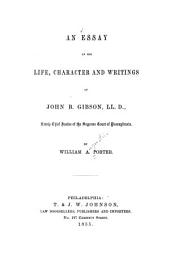 An essay on the life, character and writings of John B. Gibson, LL. D.: lately chief justice of the Supreme Court of Pennsylvania