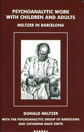 Psychoanalytic Work with Children and Adults: Meltzer in Barcelona