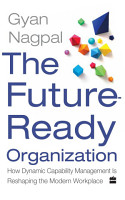 The Future Ready Organization  How Dynamic Capability Management Is Reshaping the Modern Workplace PDF