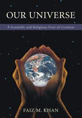 OUR UNIVERSE: <br><br><br><br>A Scientific <br>and Religious View of Creation
