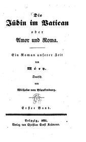 Die Jüdin im Vatican oder Amor und Roma: Ein Roman unserer Zeit von Méry. Deutsch von Wilhelm von Blankenburg, Band 1