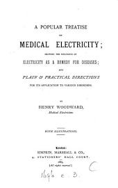 A Popular Treatise on Medical Electricity: Showing the Influence of Electricity as a Remedy for Diseases; and Plain & Practical Directions for Its Application to Various Disorders