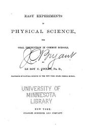 Easy Experiments in Physical Science: For Oral Instruction in Common Schools