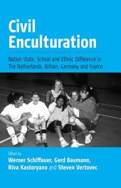 Civil Enculturation: Nation-State, School and Ethnic Difference in The Netherlands, Britain, Germany, and France