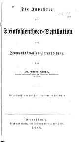 Die Industrie der Steinkohlenteer-destillation und Ammoniakwasser-verarbeitung: Band 1,Teil 3,Ausgabe 2